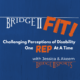 Bridge 2 Fit Challenging Perceptions of Disability One Rep at a Time with Jessica and Akeem