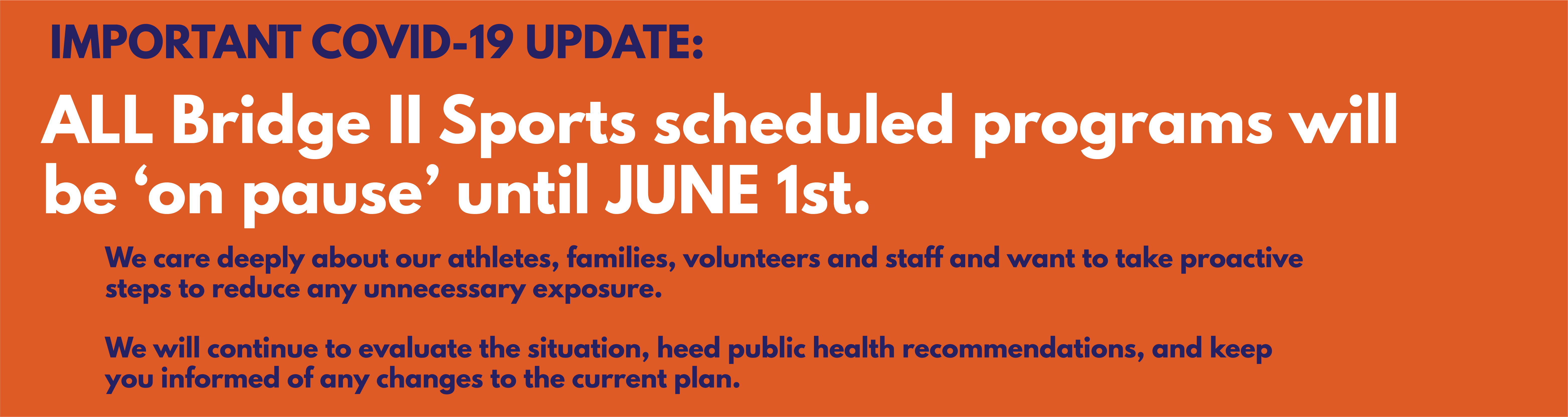 ALL Bridge II Sports scheduled programs will be 'on pause' until JUNE 1st.