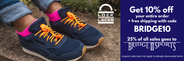Get 10% off plus free shipping at locklaces.com with code BRIDGE10. 25% of sales will go to Bridge 2 Sports. Coupon code does not apply to already discounted items.