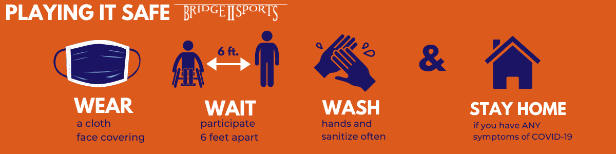 Playing it Safe Bridge 2 Sports. Wear a cloth face covering, wait at least 6 feet apart, wash and sanitize hands regularly and STAY HOME if you have any symptoms of COVID 19.