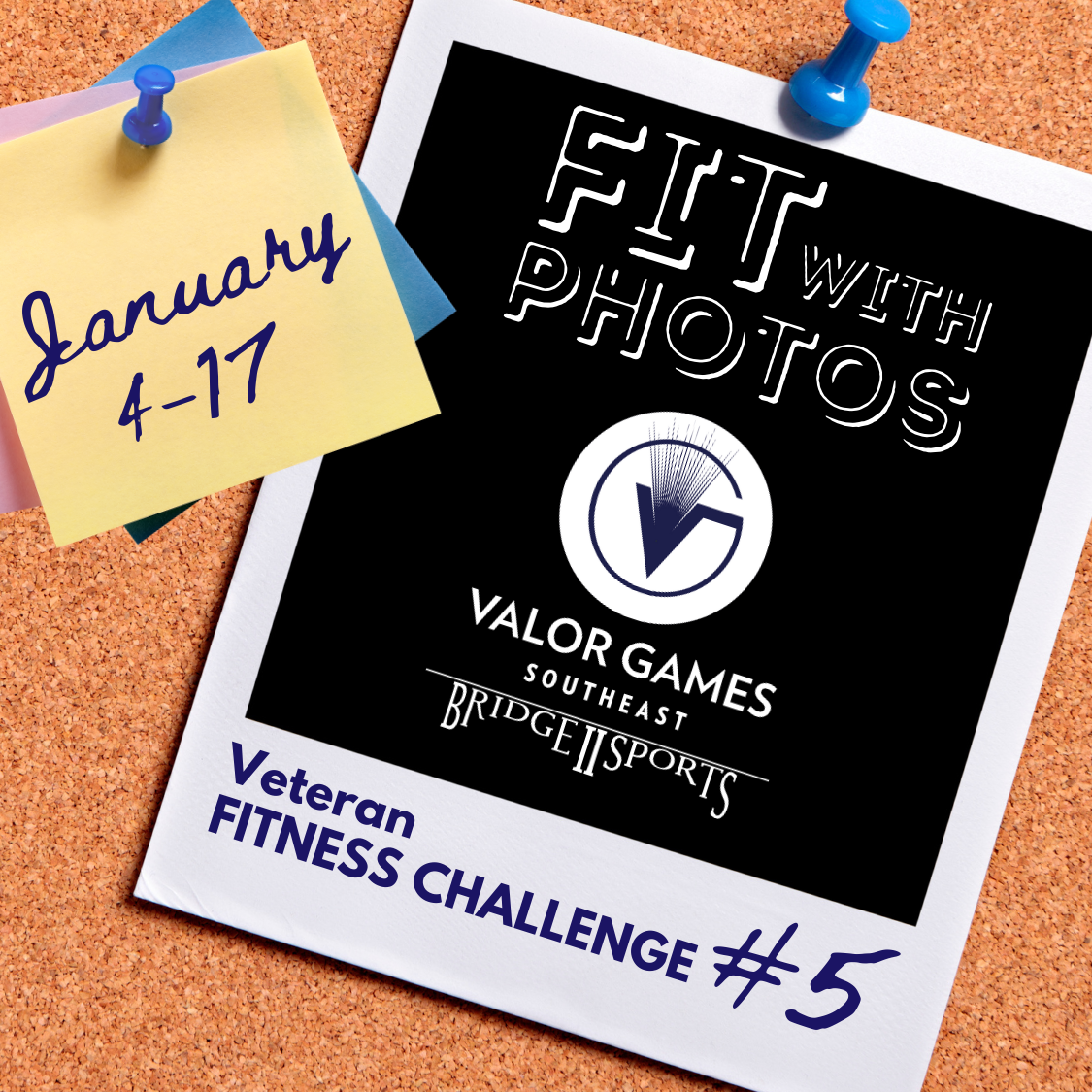 """graphic with cork board and a post it note and polaroid photo pinned to it. Text reads """"Fit with Photos"""" Veteran Fitness Challenge number 5 January 4 to 17. Valor Games Southeast Bridge II Sports logo."""