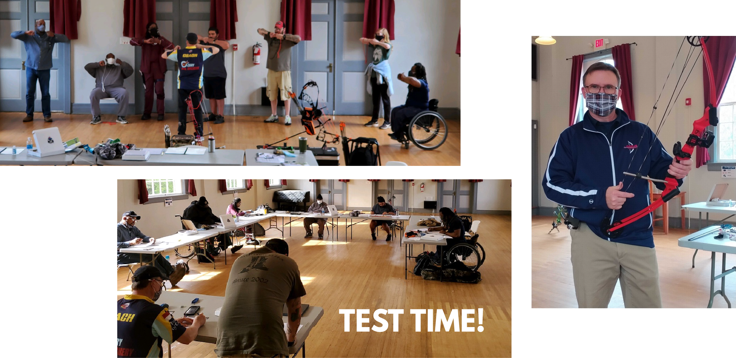"""3 photos in a collage. The top photo: an instructor shows a group of seven adults students the proper archery stance. All have their arms bent with fists together at the chest. Some are sitting, some are standing. One student is using a wheelchair. Photo 2: a man stands with a mask on holding a red recurve bow. Photo 3: students sit at tables with heads looking down at paper while taking a test. text reads """"Test Time!"""""""