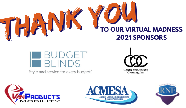 Graphic: Thank you to our Virtual Madness 2021 Sponsors. Logos for: Budget Blinds, Capitol Broadcasting Company, Van Products, Atlantic coast Medical Equipment Services Association, RNE Consultants