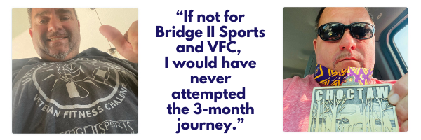 """""""If not for Bridge 2 Sports and the Veteran Fitness Challenge, I would have never attempted the 3-month challenge"""""""